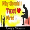 Why Should I Text First !!